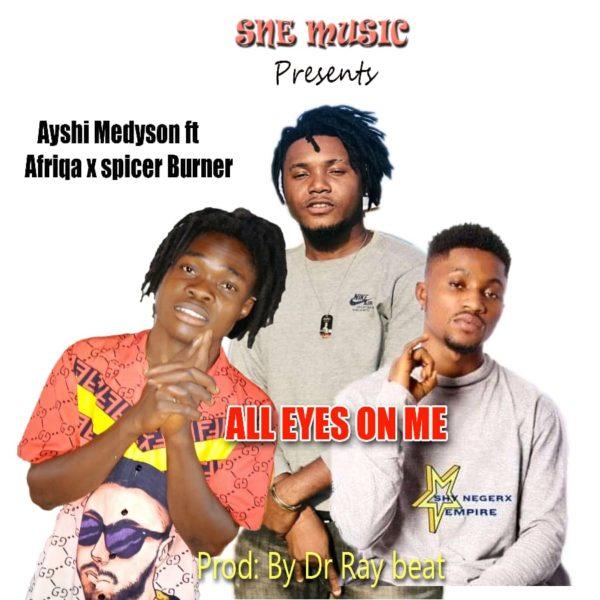 Ayshi Medyson - All eyes On Me Feat. Afriqa x Spicer Burner (Mixed By NileOfAfriqa)